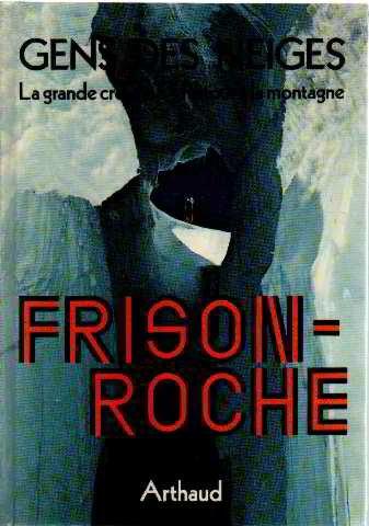 Gens des neiges : La grande crevasse - Retour à la montagne par Frison-Roche
