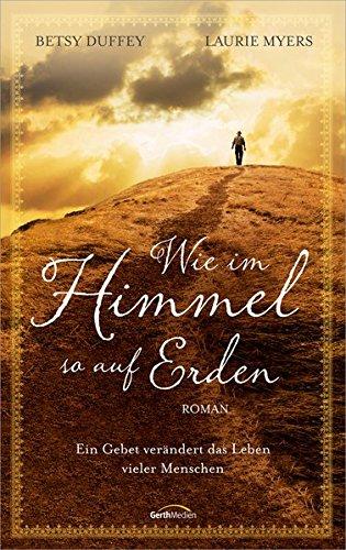 Wie im Himmel, so auf Erden: Ein Gebet verändert das Leben vieler Menschen. Roman. (Erde-roman)