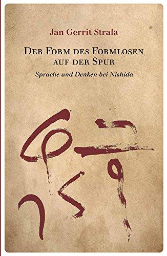 Der Form des Formlosen auf der Spur: Sprache und Denken bei Nishida (Studies in Japanese Philosophy 10)