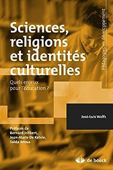 Sciences religions et identités culturelles : Quels enjeux pour l'éducation ? (Pédagogies en développement) par [Aroua, Saïda, de Ketele, Jean-Marie, Wolfs, José-Luis, Jolibert, Bernard]