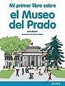 Mi primer libro sobre el Museo del Prado  - Mi Primer Libro) par Alonso