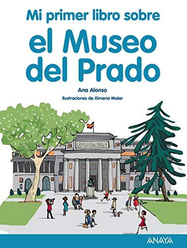 Mi primer libro sobre el Museo del Prado (Literatura Infantil (6-11 Años) - Mi Primer Libro) por Ana Alonso
