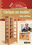 Fabriquez Vos Meubles ! une Vitrine - + DVD Inclus