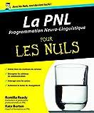 La PNL, programmation neuro-linguistique, pour les nuls / Romilla Ready, Kate Burton | Ready, Romilla. Auteur