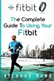 Fitbit: The Complete Guide to Using Fitbit for Weight Loss and Increased Performance