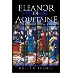 By Ralph V Turner ( Author ) [ Eleanor of Aquitaine: Queen of France, Queen of England By Jun-2009 Hardcover