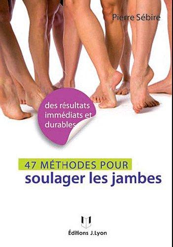 49 mthodes pour soulager les jambes : Jambes lourdes, varices, cellulite...