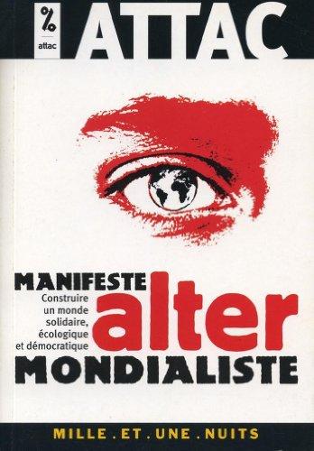 Manifeste altermondialiste : Construire un monde solidaire, écologique et démocratique (Les Petits Libres t. 66)