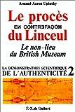 Le procès en contrefaçon du Linceul - Le non-lieu du British Museum (La démonstration scientifique de l'authenticité t. 2) de Arnaud-Aaron Upinsky (6 juillet 1993) Broché