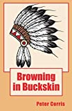 Browning in Buckskin: From Tapes Among the Papers of Richard Browning Transcribed and Edited by Peter Corris by Peter Corris (2015-02-10)