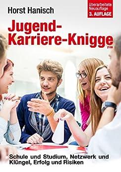 Jugend-Karriere-Knigge 2100: Schule und Studium, Netzwerk und Klüngel, Erfolg und Risiken par [Hanisch, Horst]