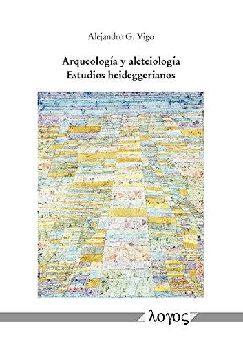 Arqueologia y aleteiologia: Estudios Heideggerianos