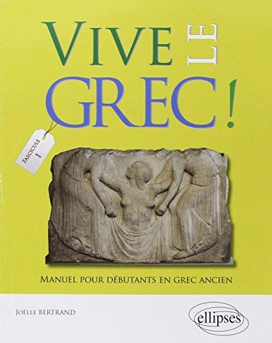 Vive le Grec ! Manuel pour Dbutants en Grec Ancien