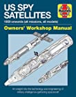 Haynes US Spy Satellites - 1959 Onwards (All Missions, All Models), Owner's Workshop Manual, an Insight into the Technology and Engineering of Military Intelligence-gathering Sp