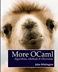 More OCaml: Algorithms, Methods, and Diversions by John Whitington (2014-08-26)