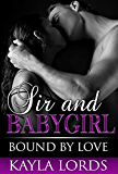 Sir and Babygirl: Bound by Love (The Adventures of Sir and Babygirl Book 2)