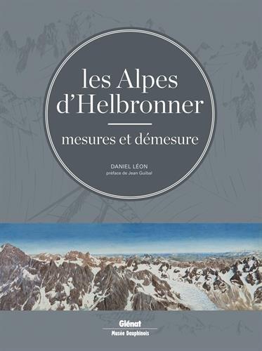 Les Alpes d'Helbronner : Mesures et démesure - Avec une sélection de panoramas grand format et de tirés à part par Daniel Léon