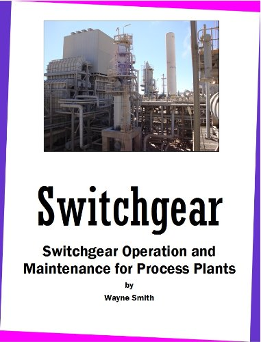 Switchgear Operation and Maintenance for Process Plants (Process Plant Maintenance Book 1)