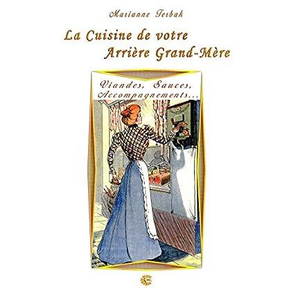 Viandes, Sauces, Accompagnements...: Les Recettes de votre Arrière Grand-Mère (La Cuisine du 19ème siècle)