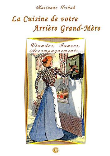 Viandes, Sauces, Accompagnements...: Les Recettes de votre Arrière Grand-Mère par Marianne Terbak