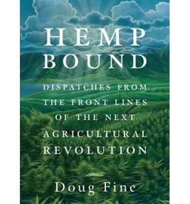 [(Hemp Bound: Dispatches from the Front Lines of the Next Agricultural Revolution )] [Author: Doug Fine] [May-2014]
