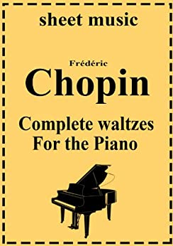 Frederic Chopin - Complete works: Waltzes (Complete works of Frederic Chopin Book 1) (English Edition) par [Chopin, Frederic]