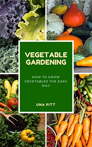 Vegetable Gardening: How to Grow Vegetables The Easy Way (English Edition) -