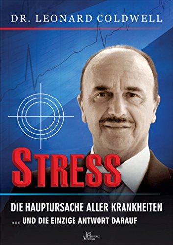 Stress die Hauptursache aller Krankheiten: … und die einzige Antwort darauf von [Coldwell, Leonard]