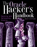 The Oracle Hacker's Handbook: Hacking and Defending Oracle