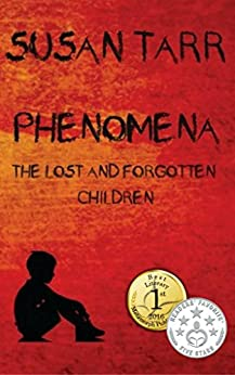 PHENOMENA: THE LOST AND FORGOTTEN CHILDREN: The Lost and Forgotten Children of New Zealand's Early Mental Health System - MALCOLM'S story. by [Tarr, Susan]