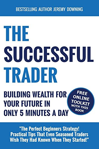 The Successful Trader: Building Wealth For Your Future In Only 5 Minutes A Day by Jeremy Downing (1-Aug-2014) Paperback