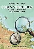 Leben Verstehen: Handbuch für ein erfülltes Leben - Band 1
