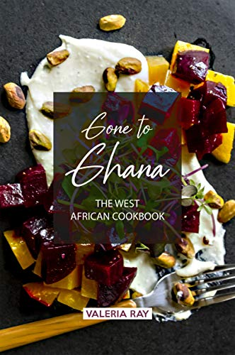 Gone to Ghana: The West African Cookbook (English Edition) -