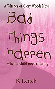 Bad Things Happen: when a child goes missing by [Leitch, K]