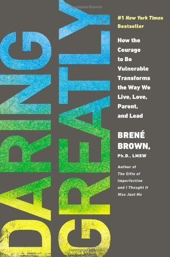 Daring Greatly: How the Courage to Be Vulnerable Transforms the Way We Live, Love, Parent, and Lead by Brown, Brene (2012) Hardcover