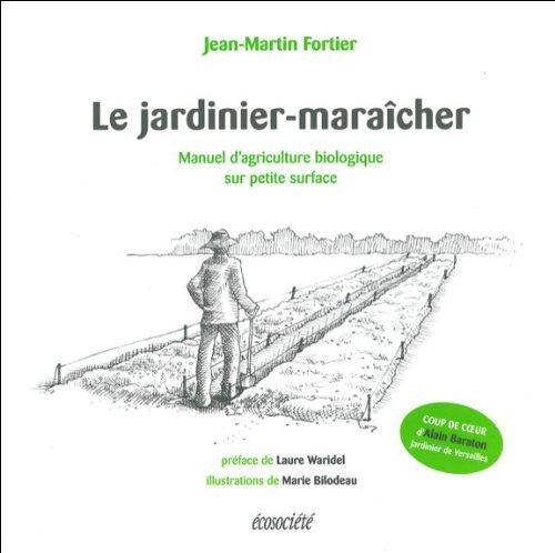 Le jardinier-maracher : Manuel d'agriculture biologique sur petite surface