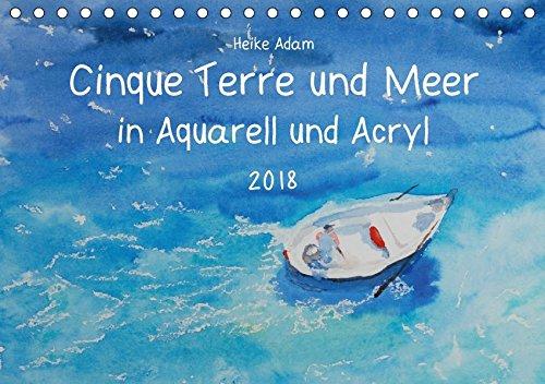 Cinque Terre und Meer in Aquarell und Acryl (Tischkalender 2018 DIN A5 quer): Kunstwerke, die das...