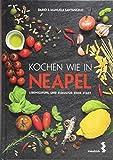 Kochen wie in Neapel: Lebensgefühl und Esskultur einer Stadt - Dario Santangelo