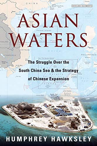 Asian Waters: The Struggle Over the South China Sea and the Strategy of Chinese Expansion por Humphrey Hawksley