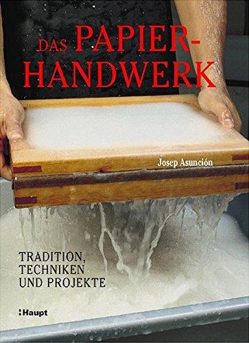 Das Papierhandwerk: Traditionen, Techniken und Projekte