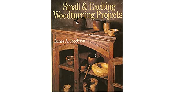 Small And Exciting Woodturning Projects Amazon Co Uk James A