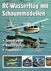 RC-Wasserflug mit Schaummodellen: Grundlagen, Konstruktion, Flugpraxis