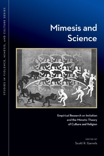 Mimesis and Science: Empirical Research on Imitation and the Mimetic Theory of Culture and Religion (Studies in Violence, Mimesis, & Culture)
