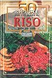 eBook Gratis da Scaricare 50 ricette per cucinare il riso (PDF,EPUB,MOBI) Online Italiano