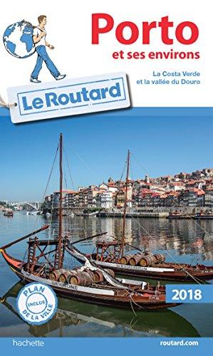 Guide du Routard Porto et ses environs 2018: La Costa Verde et la Vallée du Douro