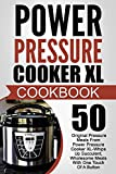 Power Pressure Cooker XL Cookbook: 50 Original Pressure Meals From Power Pressure Cooker XL-Whips Up Succulent, Wholesome Meals With One Touch Of A Button