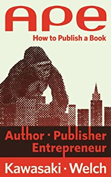 APE: Author, Publisher, Entrepreneur-How to Publish a Book (English Edition) von [Kawasaki, Guy, Welch, Shawn]