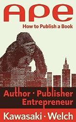 APE: Author, Publisher, Entrepreneur-How to Publish a Book (English Edition)