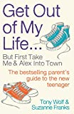 Get Out of My Life: Living with teenagers by Suzanne Franks, Tony Wolf