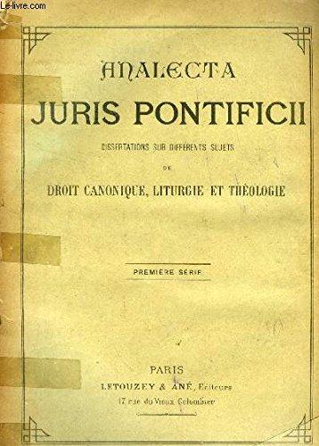 ANALECTA JURIS PONTIFICII, RECUEIL DE DISSERTATIONS SUR DIFFERENTS SUJETS DE DROIT CANONIQUE, LITURGIE, THEOLOGIE ET HISTOIRE, 1re SERIE